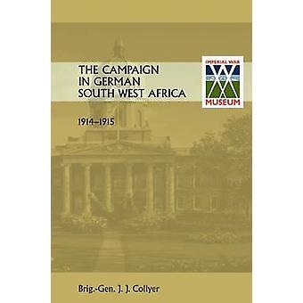Die Kampagne in Deutsch-Südwestafrika. 19141915. von Gen J. J. Collyer & Brig