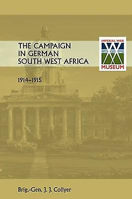 The Campaign in Gerhomme South West Africa. 19141915. by Gen J. J. Collyer & Brig