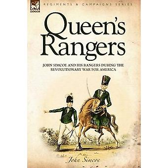 Queens Rangers John Simcoe and His Rangers During the Revolutionary War for America by Simcoe & John