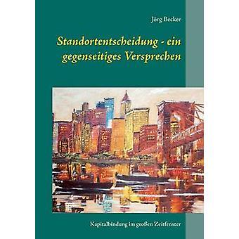 Standortentscheidung ein gegenseitiges Versprechen por Becker & Jrg