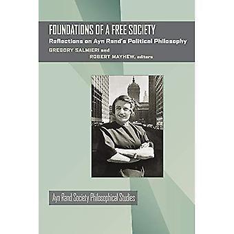 Grunden för ett fritt samhälle: reflektioner kring Ayn Rands politisk filosofi (Ayn Rand samhället filosofiska studier)