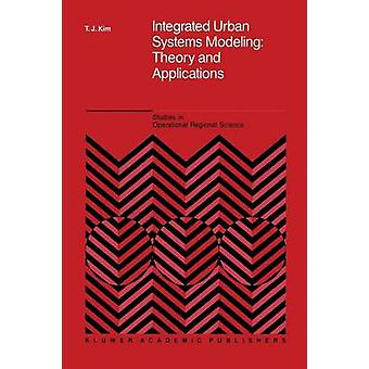 Integrated Urban Systems Modeling Theory and Applications by Tschangho John Kim