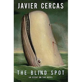 The Blind Spot - The Novel from Cervantes to the Present by Javier Cer