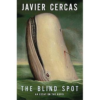 Der blinde Fleck - der Roman von Cervantes bis in die Gegenwart von Javier Cer