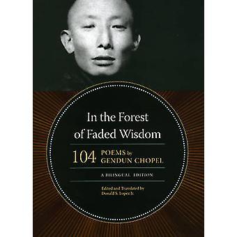 In the Forest of Faded Wisdom - 104 Poems by Gendun Chopel - a Bilingu