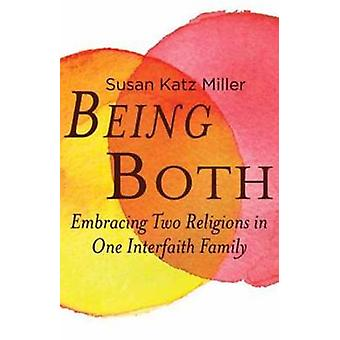 Being Both - Embracing Two Religions in One Interfaith Family by Susan