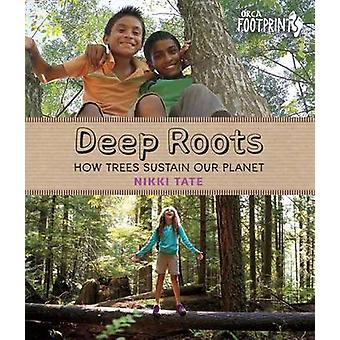 Deep Roots - How Trees Sustain Our Planet by Nikki Tate - 978145980582