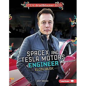 Spacex and Tesla Motors Engineer Elon Musk by Matt Doeden - Mat Doede