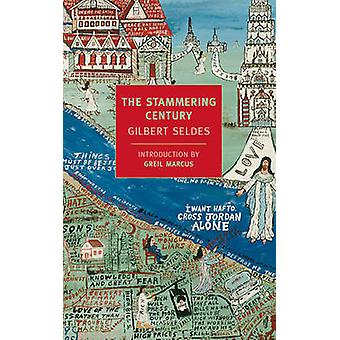 The Stammering Century by Gilbert Seldes - Greil Marcus - 97815901758