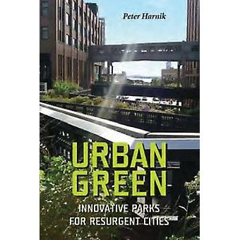 Urban Green - Innovative Parks for Resurgent Cities (2nd) by Peter Har