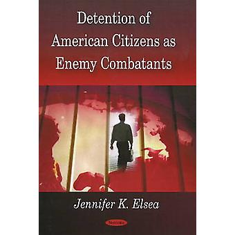 Detention of American Citizens as Enemy Combatants by Jennifer K. Els