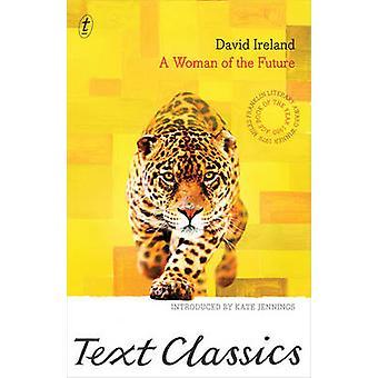 A Woman of the Future by David Ireland - Kate Jennings - 978192207982