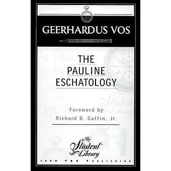 Pauline Eschatology by Geerhardus Vos - 9780875525051 Book