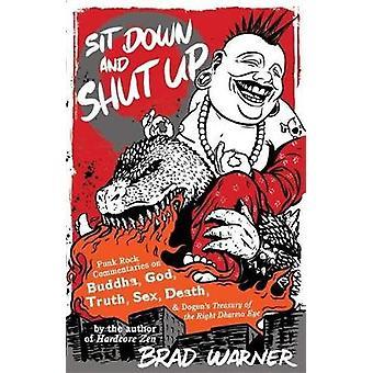 Sit Down and Shut Up by Brad Warner