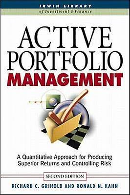 Active Portfolio ManageHommest A Quantitative Approach for Pro by Richard C Grinold