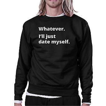 Date Myself Black Sweatshirt Pullover Fleece Witty Quote Design