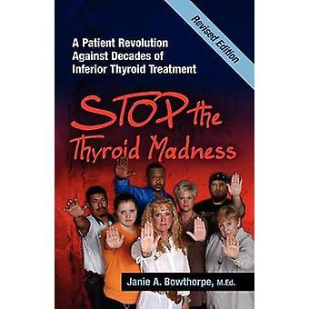 Stop de Thyroid Madness A patiënt revolutie tegen tientallen inferieur behandeling door Bowthorpe & Janie A.