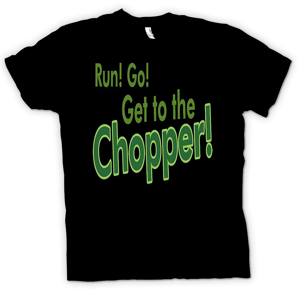 Mens T-shirt - Run! Go! Get To The Chopper! - Funny Quote