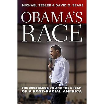 Obama's Race - The 2008 Election and the Dream of a Post-racial Americ