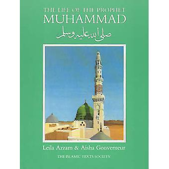 The Life of the Prophet Muhammad by Leila Azzam - Aisha Gouverneur -