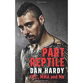 Part Reptile - UFC - MMA and Me by Dan Hardy - 9781472243782 Book