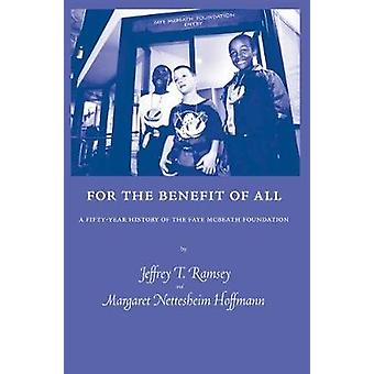 For the Benefit of All - A Fifty-Year History of the Faye Mcbeath Foun