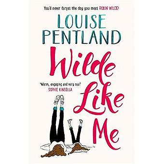 Wilde Like Me - The Ultimate Feel-Good Summer Read! by Louise Pentland