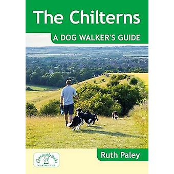 The Chilterns - A Dog Walker's Guide by Ruth Paley - 9781846743313 Book