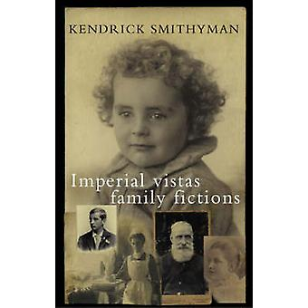 Imperial Vistas Family Fictions by Kendrick Smithyman - 9781869402747