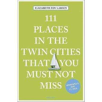 111 Places in the Twin Cities That You Must Not Miss by Elizabeth Foy