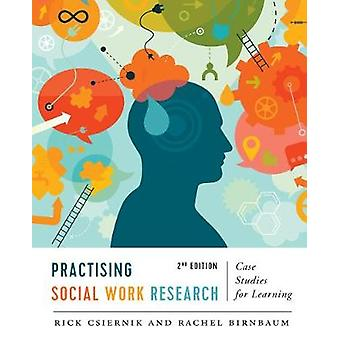 Practising Social Work Research - Case Studies for Learning by Dr. Ric