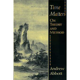 Time Matters - On Theory and Method (2nd) by Andrew Abbott - 978022600