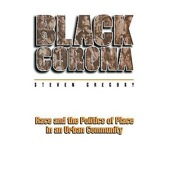 Black Corona - Race and the Politics of Place in an Urban Community by
