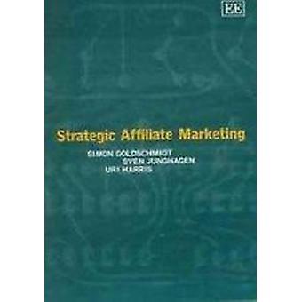 Strategic Affiliate Marketing by Simon Goldschmidt - Sven Junghagen -