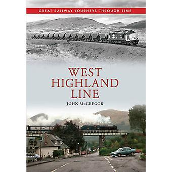 West Highland Line - Great Railway Journeys Through Time by John A. Mc