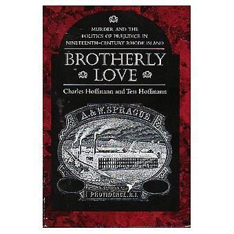 Brotherly Love : Murder and the Politics of Prejudice in Nineteenth-Century Rhode Island