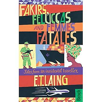Fakirs, Feluccas and Femmes Fatales: Tales from an incidental traveller (Bradt Travel Guides (Travel Literature))
