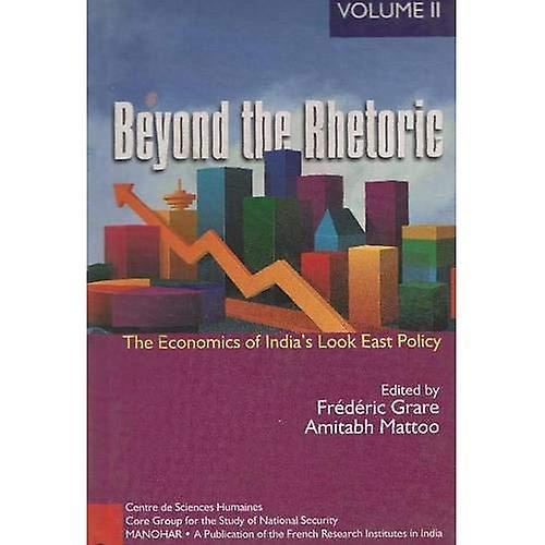 Beyond the Rhetoric  The Economics of India& 039;s Look Easy Policy (vol II)