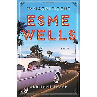 The Magnificent Esme Wells:� A Novel