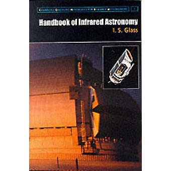 Handbook of Infrared Astronomy by Glass & I. S.
