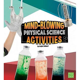 Mind-Blowing Physical Science Activities by Angie Smibert - 978147474