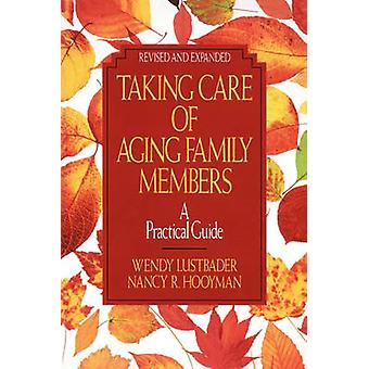 Taking Care of Aging Family Members A Practical Guide by Lustbader & Wendy