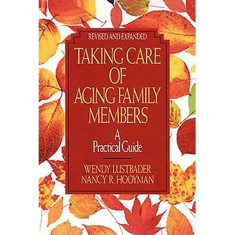 Ta hand om åldrande familjemedlemmar en praktisk vägledning av Lustbader & Wendy