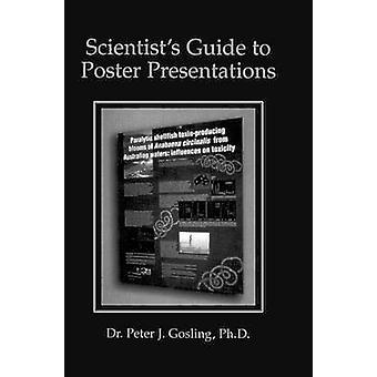 Scientist S Guide to Poster Presentations by Gosling & Peter J.