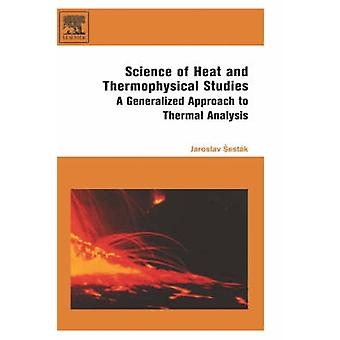 Science of Heat and Thermophysical Studies A Generalized Approach to Thermal Analysis by Sestak & Prof Jaroslav
