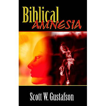 Biblical Amnesia A Forgotten Story of Redemption. by Gustafson & Scott & W.