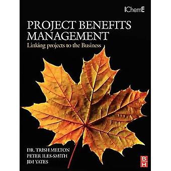 Project Benefits Management Linking Projects to the Business by Melton & Trish
