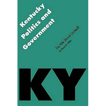 Kentucky Politics and Government Do We Stand United by Miller & Penny M.