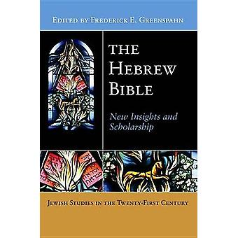 The Hebrew Bible New Insights and Scholarship by Greenspahn & Frederick E.