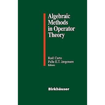 Algebraic Methods in Operator Theory by Curto & Raul E.